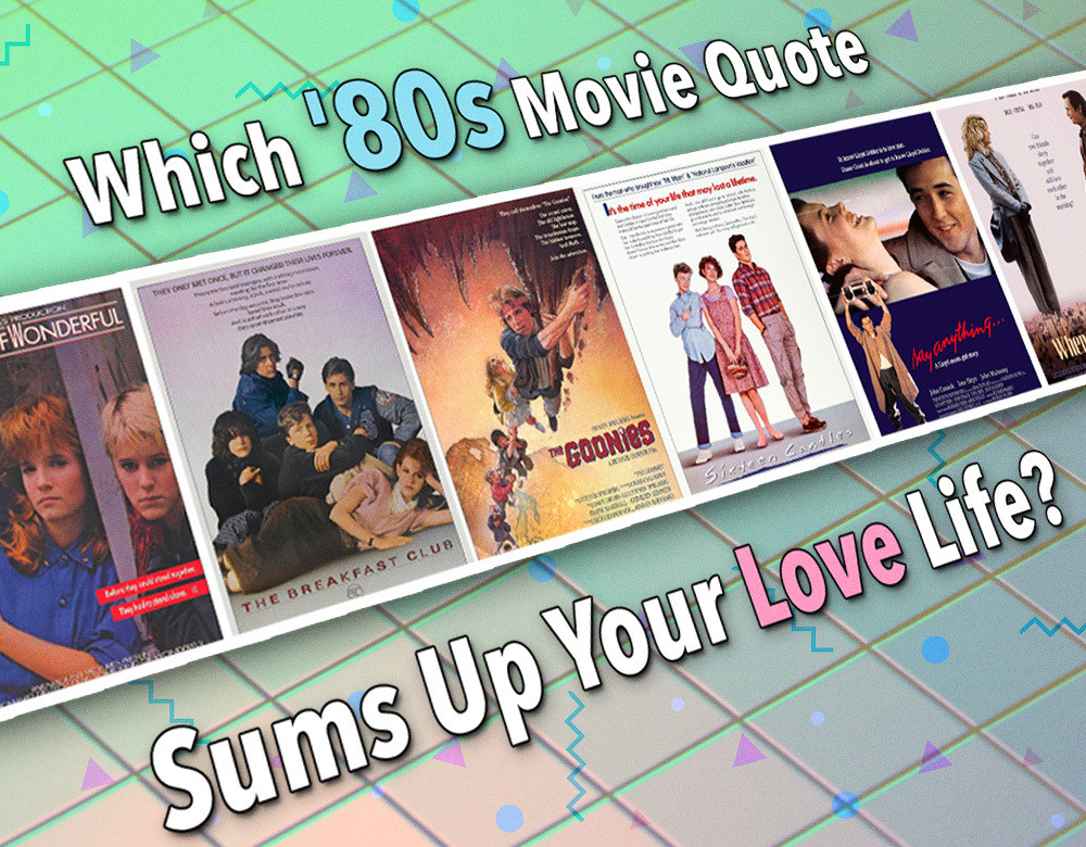 Which '80s Movie Quote Sums Up Your Love Life?